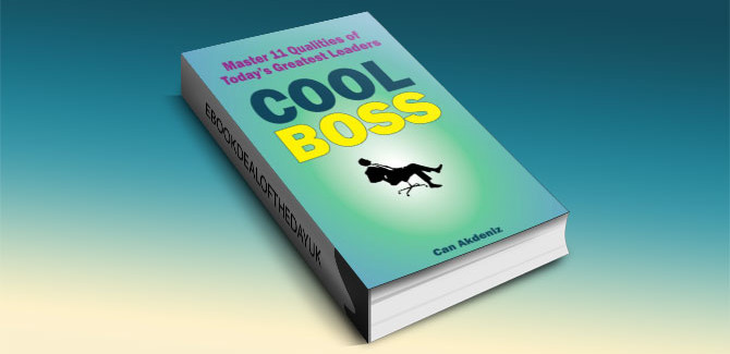 Cool Boss: Master 11 Qualities of Today's Greatest Leaders by Can Akdeniz