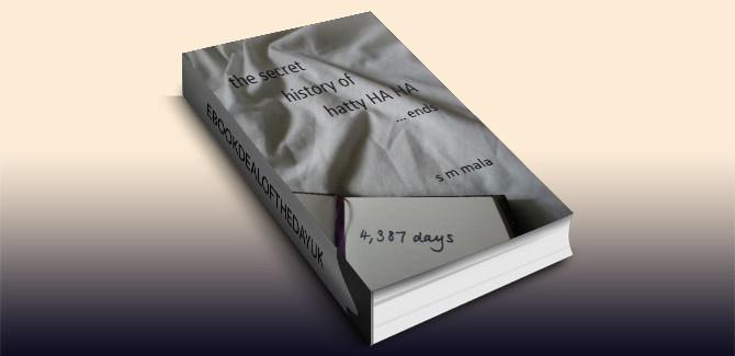 a contemporary romance, humor fiction ebook The Secret History of Hatty Ha Ha ... ends by S M Mala