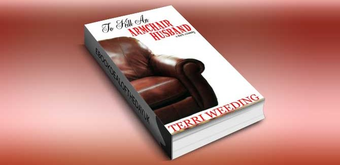 women's fiction, dark romantic comedy ebook To Kill An Armchair Husband by Terri Weeding
