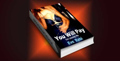 "romantic thriller ebook ""You Will Pay for Leaving Me"" by Eve Rabi"