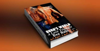"contemporary women's fiction ebook ""BURN'S WORLD: A Love Triangle (Burn Series)"" by Eve Rabi"