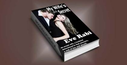 "romantic crime fiction ebook ""My Wife's Little Secret: An errant wife, a husband determined to find answers and a web of lies and deceit."" by Eve Rabi"