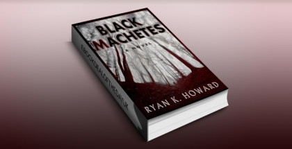 "psychological horror thriller ebook ""Black Machetes (A brilliant story of human horror in page turner style..)"" by Ryan K. Howard"