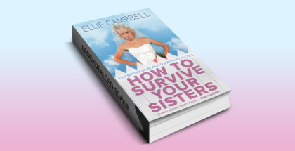 "chicklit contemporary romance ebook ""How To Survive Your Sisters"" by Ellie Campbell"