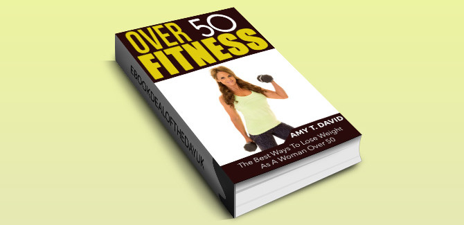 health & fitness ebook Over 50 Fitness: The Best Ways To Lose Weight As A Woman Over 50 by AMY T. DAVID