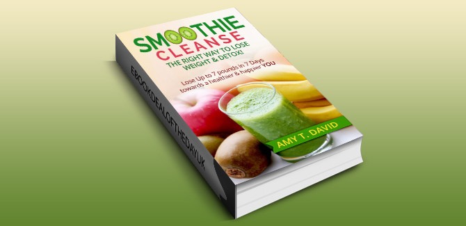 how to & selfhelp ebook Smoothie Cleanse The Right Way To Lose Weight & Detox! by AMY T. DAVID