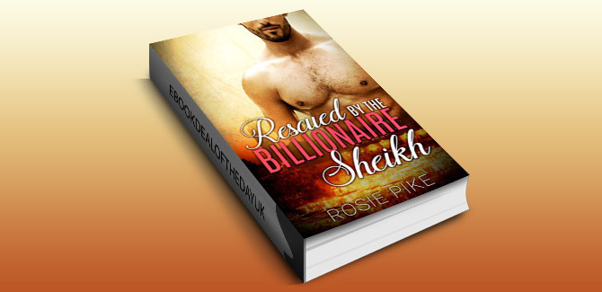 contemporary romantic suspense ebook Rescued by the Billionaire Sheikh by Rosie Pike