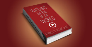"action adventure thriller ebook "" Watching the End of the World"" by Eric T Knight"
