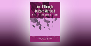 "women's fiction lit ebook ""And I Thought Divorce Was Bad: With Other Life Lessons"" by Willnona Marie"