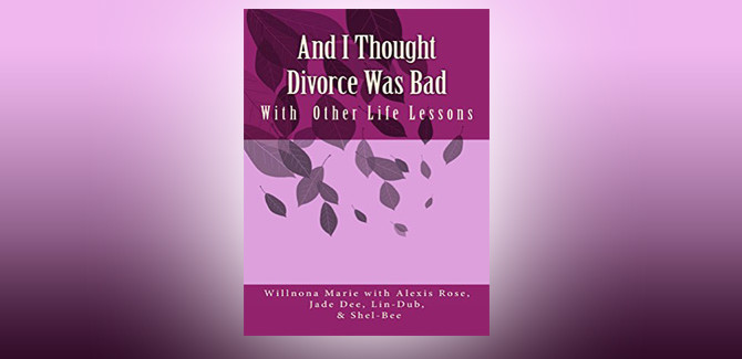 women's fiction lit ebook And I Thought Divorce Was Bad: With Other Life Lessons by Willnona Marie