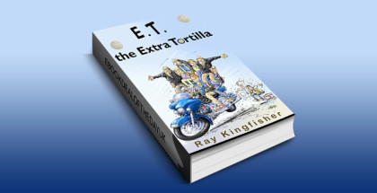 "humour fiction ebook""E.T. the Extra Tortilla"" by Ray Kingfisher"