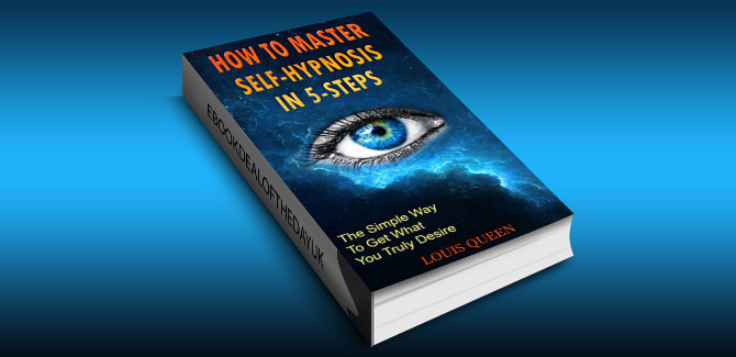 how to & selfhelp ebook How To Master Self-Hypnosis In 5-Steps: The Simple Way To Get What You Truly Desire by Louis Queen
