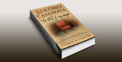 "historical memoir ebook ""The Story of my Escape: from the prisons of the Republic of Venice otherwise known as ""The Leads"" by Giacomo Casanova"