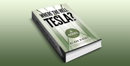 "humour scifi novel ""Where the Hell is Tesla? A Novel"" by Rob Dircks"