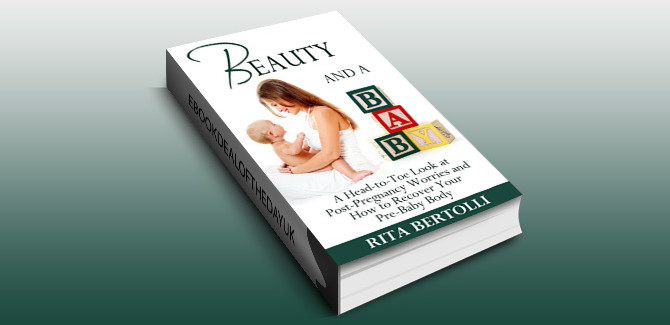 parenting nonfiction kindle book Beauty and a Baby: A Head-to-Toe Look at Post-Pregnancy Worries and How to Recover Your Pre-Baby Body by Rita Bertolli