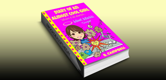 children's fiction ebook Diary of an Almost Cool Girl - Book 1: Meet Maddi - Ooops! by B Campbell