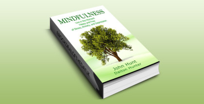 "selfhelp meditation ebook ""Mindfulness: Live in the Moment Happy and Free of Stress, Anxiety, and Depression"" by John Hunt"