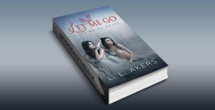 """psychological romantic suspense ebook""""Let Me Go: A Let Me Go Novel (A Let Me Go series Book 1)"""" by L.L. Akers"""