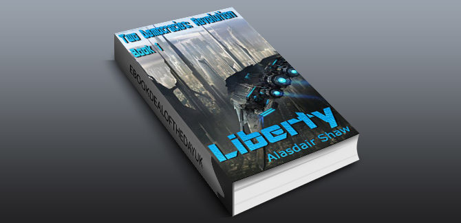 science fiction ebook Liberty (Two Democracies: Revolution Book 1) by Alasdair Shaw