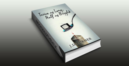 "literary fiction ebook ""Twice as Long, Half as Bright"" by J. D. Turner"