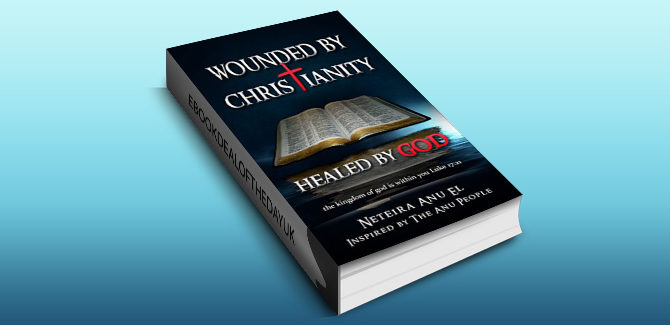 religion & spirituality ebook Wounded By Christianity: Healed By God by Neteira Anu El