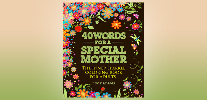 nonfiction ebook 40 Words for a Special Mother: The inner sparkle coloring book for adults: Volume 2 by Lucy Adams