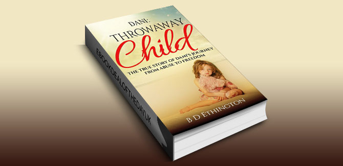 nonfiction memoir ebook Dani: Throwaway Child: The True Story of Dani's Journey from Abuse to Freedom by B D Ethington
