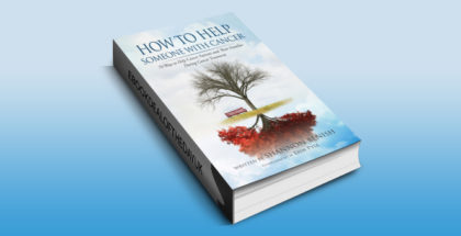 "how to & selfhelp ebook ""How To Help Someone With Cancer: 70 Ways to Help Cancer Patients and Their Families During Cancer Treatment"" by Shannon Benish"