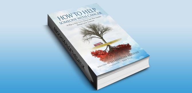 how to & selfhelp ebook How To Help Someone With Cancer: 70 Ways to Help Cancer Patients and Their Families During Cancer Treatment by Shannon Benish