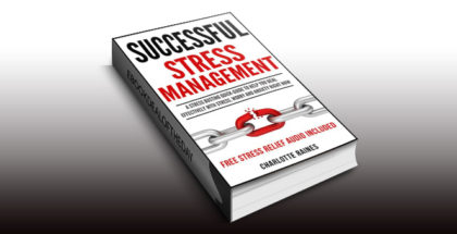 "nonfiction ebook ""SUCCESSFUL STRESS MANAGEMENT: A Stress Busting Quick-Guide To Help You Deal Effectively with Stress, Worry and Anxiety Right Now"" by Charlotte Raines"