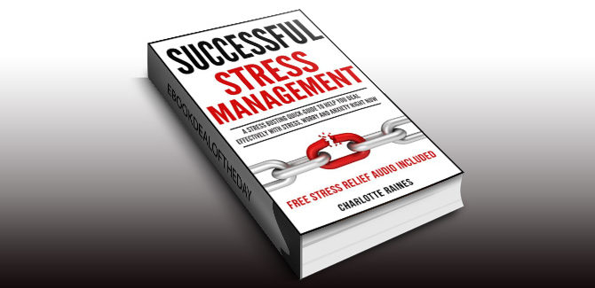 nonfiction ebook SUCCESSFUL STRESS MANAGEMENT: A Stress Busting Quick-Guide To Help You Deal Effectively with Stress, Worry and Anxiety Right Now by Charlotte Raines
