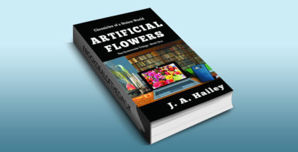 "science fiction ebook ""ARTIFICIAL FLOWERS: The Screenside Trilogy, Book -1 (Chronicles of a Stolen World)"" by J. A. Hailey"