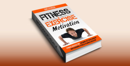 "selfhelp ebook ""Fitness & Exercise Motivation: Fitness Success Tips for Mindset Development and Personal Fitness Planner Creation"" by James Atkinson"