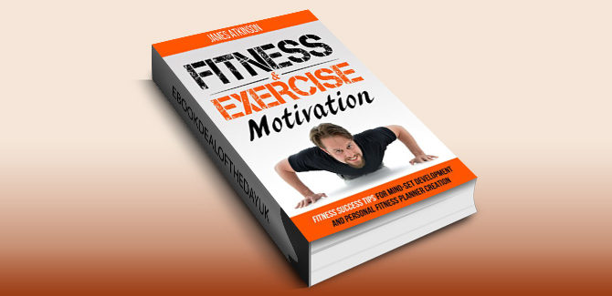 selfhelp ebook Fitness & Exercise Motivation: Fitness Success Tips for Mindset Development and Personal Fitness Planner Creation by James Atkinson
