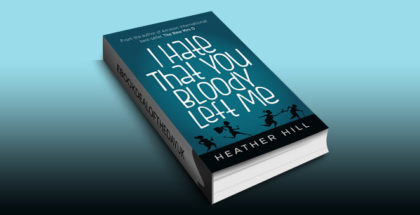 "humour women's fiction ebook ""I Hate That You Bloody Left Me: A Senior Citizen Comedy"" by Heather Hill"