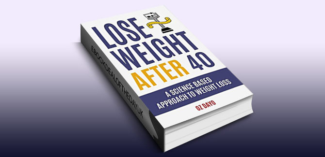 how to & selfhelp ebook Lose Weight After 40: A Science Based Approach to Fat Loss by Oz Dayo