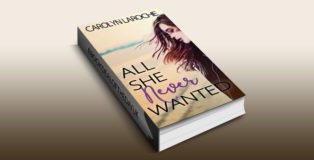 "newadult contemporary romance ebook ""All She Never Wanted"" by Carolyn LaRoche"