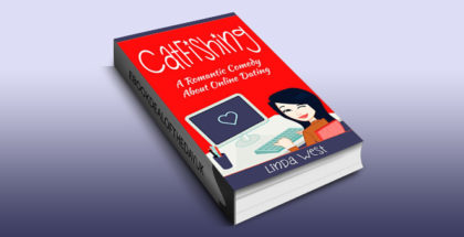 "romantic comedy ebook ""Catfishing: A Laugh Out Loud Romantic Comedy About Online Dating"" by Linda West"