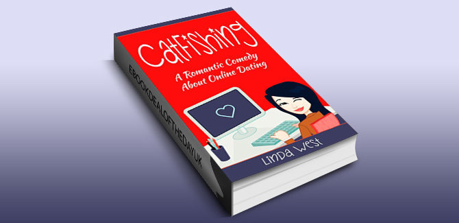 romantic comedy ebook Catfishing: A Laugh Out Loud Romantic Comedy About Online Dating by Linda West