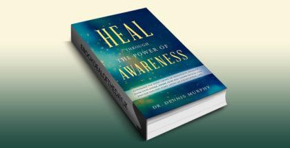 "selfhelp ebook ""Heal Through the Power of Awareness"" by Dr. Dennis Murphy"