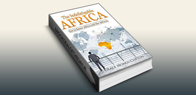 Africa history nonfiction ebook The Indefatigable Africa: Get to know Africa and the African by Grace Mongi-Clifton