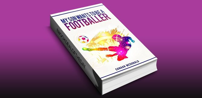 Football : My son wants to be a footballer, Nonfiction, Autobiography and Biography: Football and Sports by Canaan McDonald