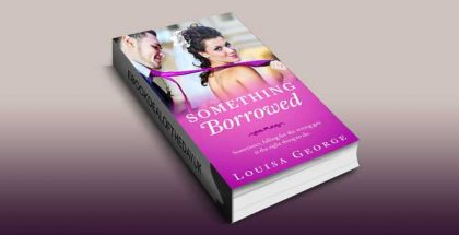 Something Borrowed (Something Borrowed Series Book 1) by Louisa George