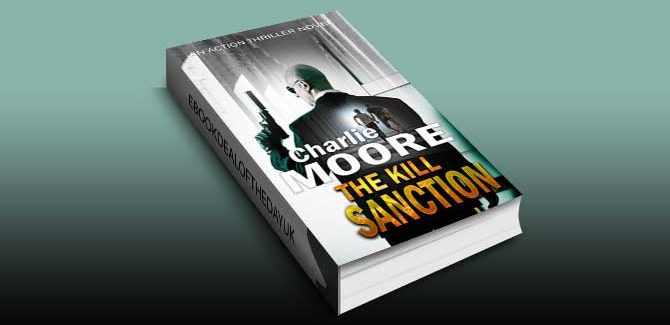 THE KILL SANCTION: An Action Thriller Novel ('The Clock' Action Thriller series Book 1) by Charlie Moore