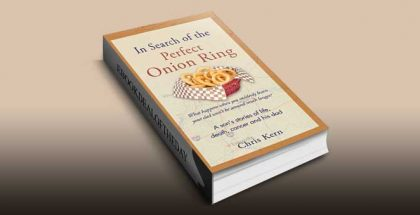 In Search of the Perfect Onion Ring: A son's stories of life, death, cancer and his dad by Chris Kern
