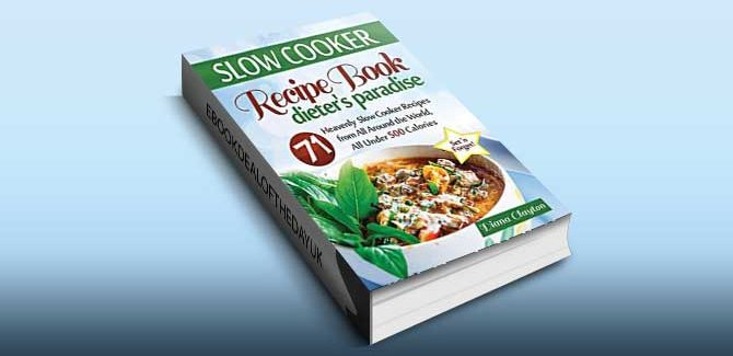 Slow Cooker Recipe Book: Dieter's Paradise: 71 Heavenly Slow Cooker Recipes from All Around the World, All Under 500 Calories by Diana Clayton