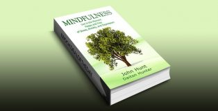 Mindfulness: Live in the Moment Happy and Free of Stress, Anxiety, and Depression by John Hunt