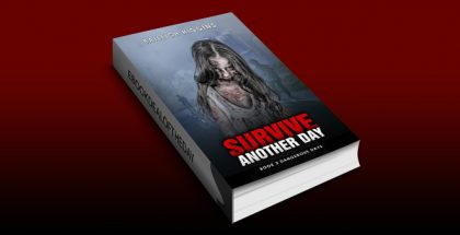 Survive Another Day (Dangerous Days - Zombie Apocalypse Book 2) by Baileigh Higgins