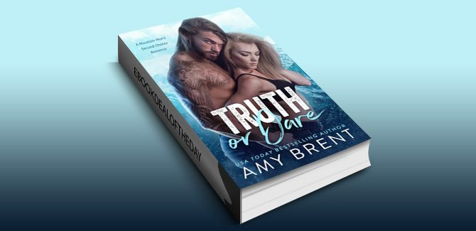 Truth or Dare: A Mountain Man's Second Chance Romance by Amy Brent
