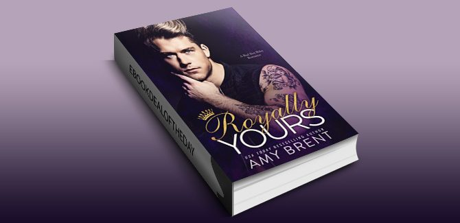 Royally Yours: A Bad Boy Baby Romance by Amy Brent
